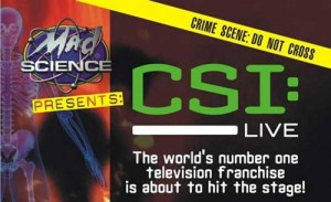 "Based on the popular television series, ""CSI: Live!"" incorporates cutting-edge forensic science, audience interaction and visual effects into a fast-paced production."